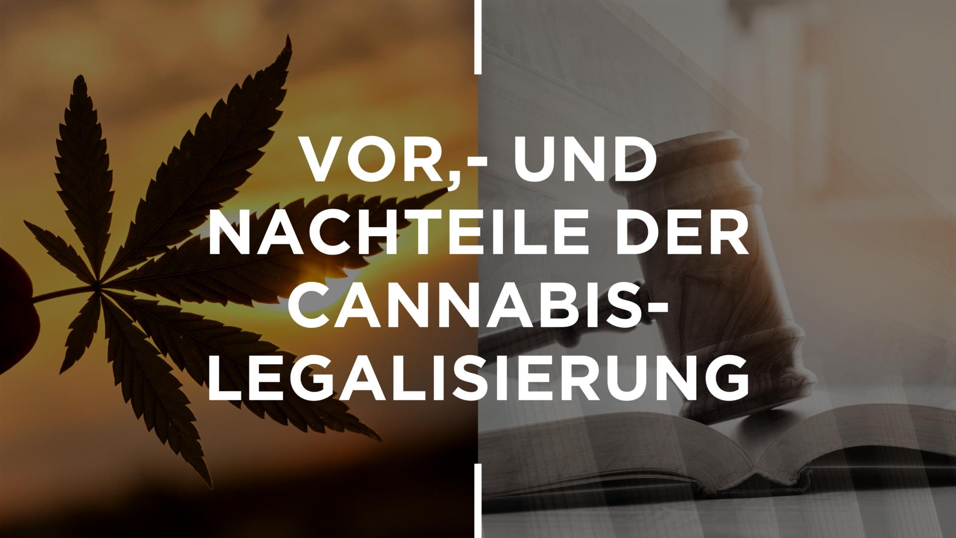 Vor- und Nachteile der Cannabis-Legalisierung