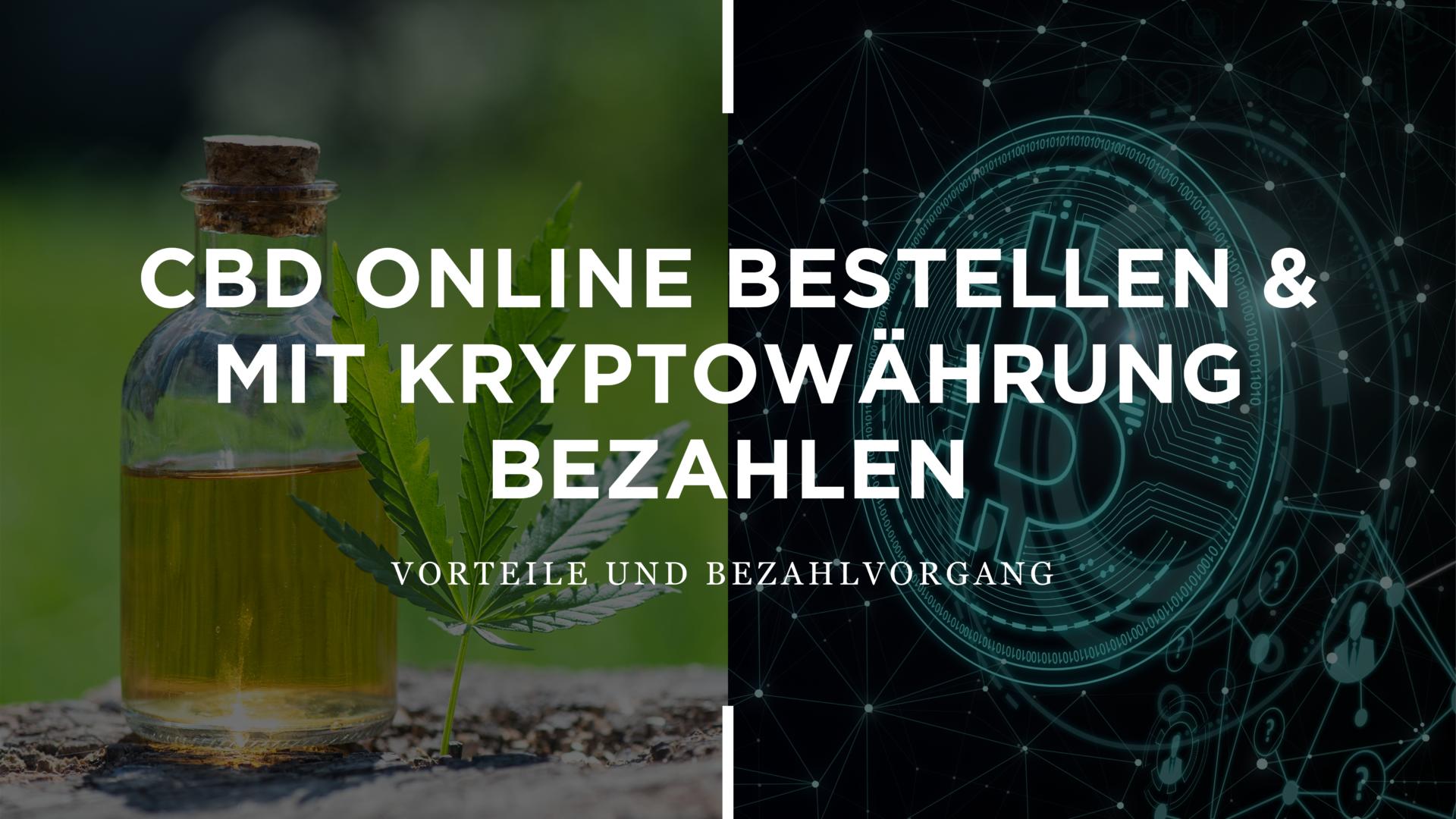 CBD online bestellen und mit Kryptowährung bezahlen: Vorteile und Bezahlvorgang